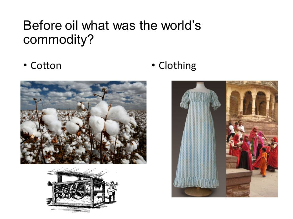 Before oil what was the world's commodity? Cotton Clothing