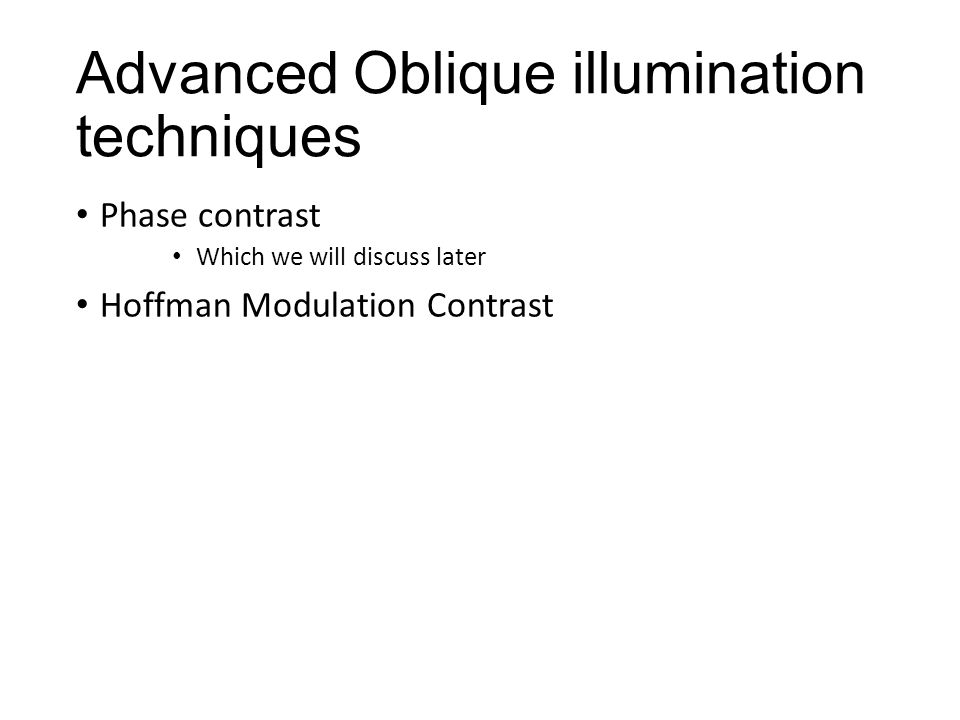 Advanced Oblique illumination techniques Phase contrast Which we will discuss later Hoffman Modulation Contrast