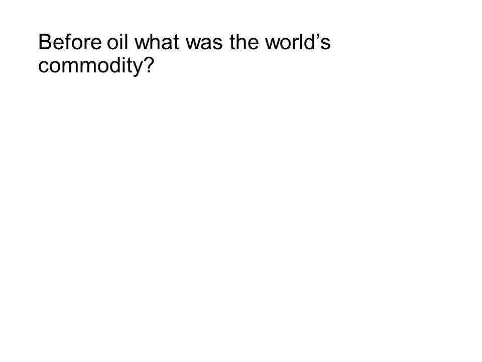 Before oil what was the world's commodity?