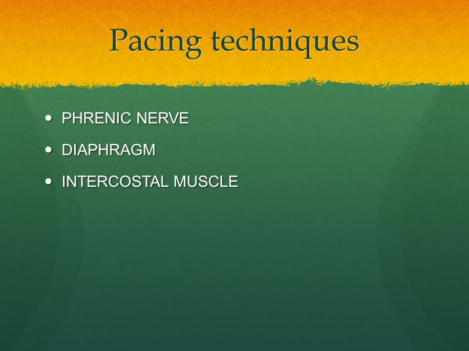 Pacing techniques PHRENIC NERVE PHRENIC NERVE DIAPHRAGM DIAPHRAGM INTERCOSTAL MUSCLE INTERCOSTAL MUSCLE