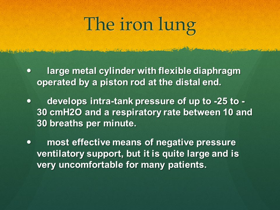 The iron lung large metal cylinder with flexible diaphragm operated by a piston rod at the distal end. large metal cylinder with flexible diaphragm op