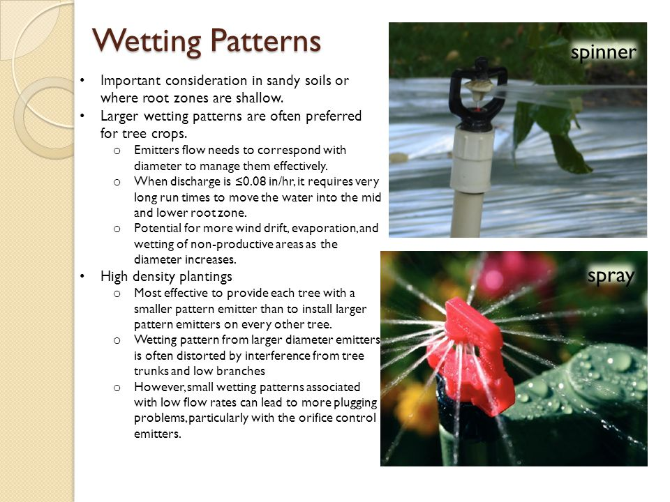 Wetting Patterns spinner spray Important consideration in sandy soils or where root zones are shallow. Larger wetting patterns are often preferred for
