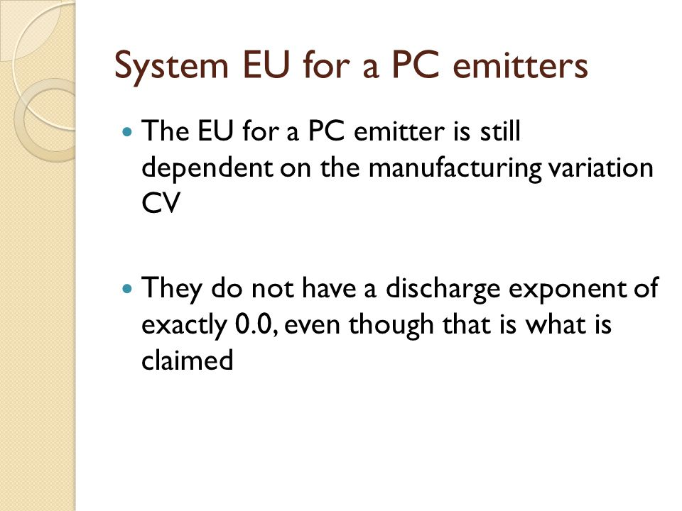 System EU for a PC emitters The EU for a PC emitter is still dependent on the manufacturing variation CV They do not have a discharge exponent of exac