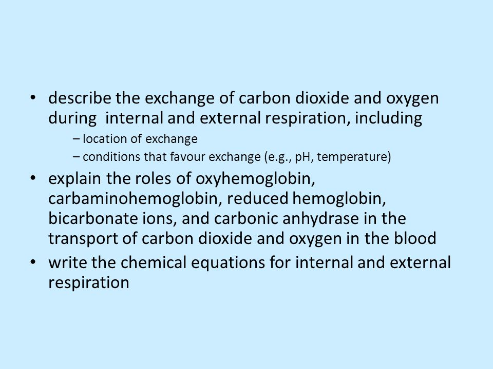 describe the exchange of carbon dioxide and oxygen during internal and external respiration, including – location of exchange – conditions that favour