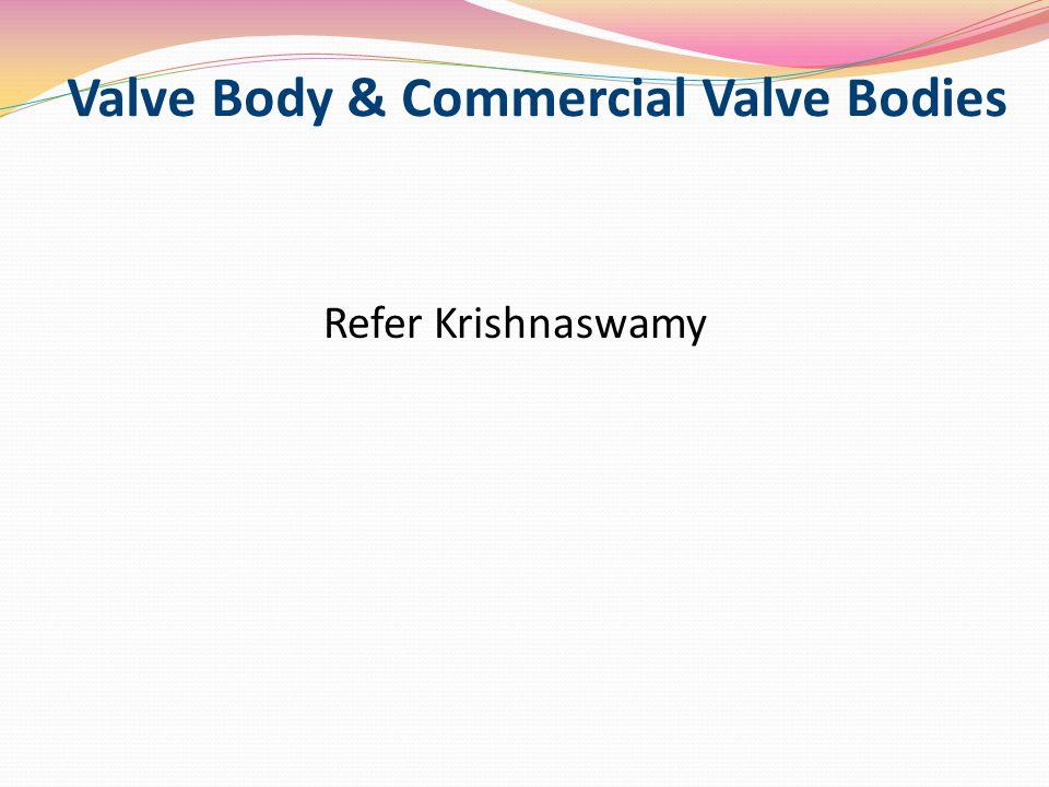 Valve Body & Commercial Valve Bodies Refer Krishnaswamy