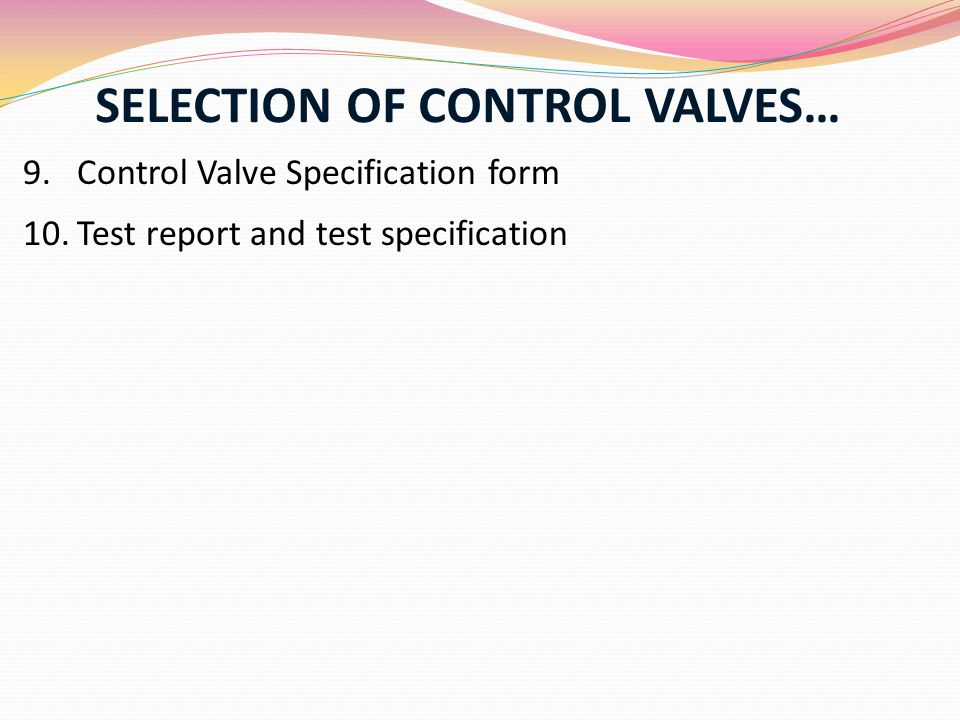 SELECTION OF CONTROL VALVES… 9.Control Valve Specification form 10.Test report and test specification
