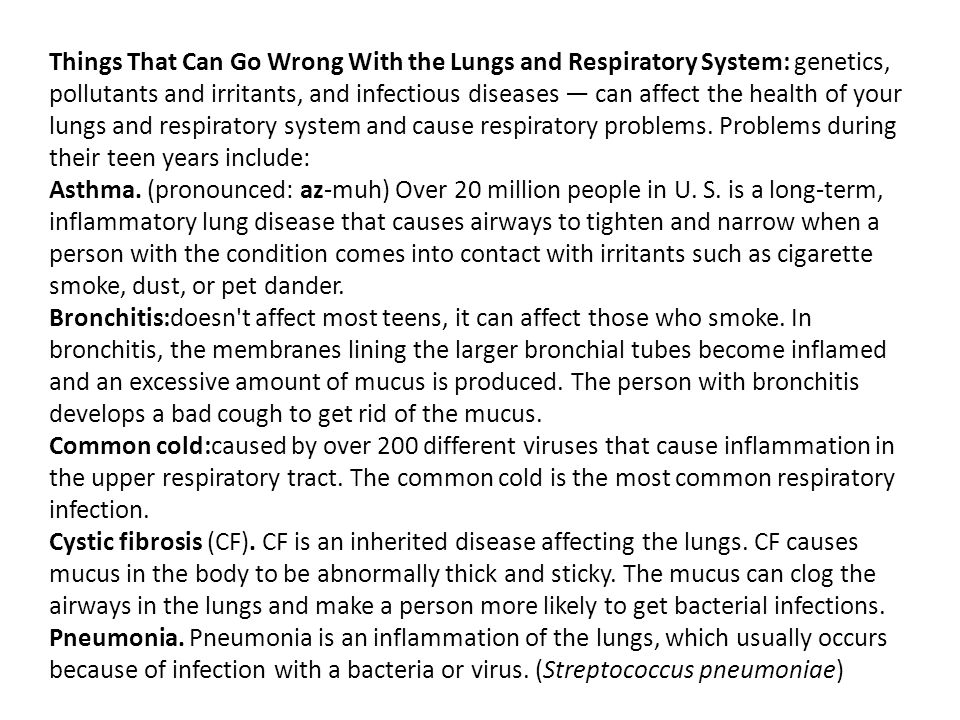 Things That Can Go Wrong With the Lungs and Respiratory System: genetics, pollutants and irritants, and infectious diseases — can affect the health of