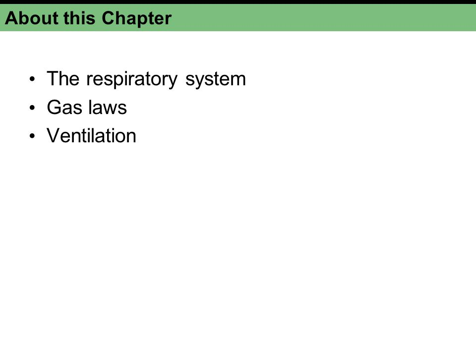 About this Chapter The respiratory system Gas laws Ventilation