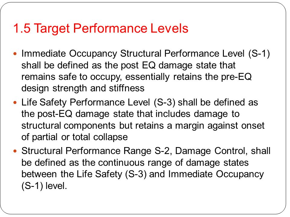 1.5 Target Performance Levels Immediate Occupancy Structural Performance Level (S-1) shall be defined as the post EQ damage state that remains safe to