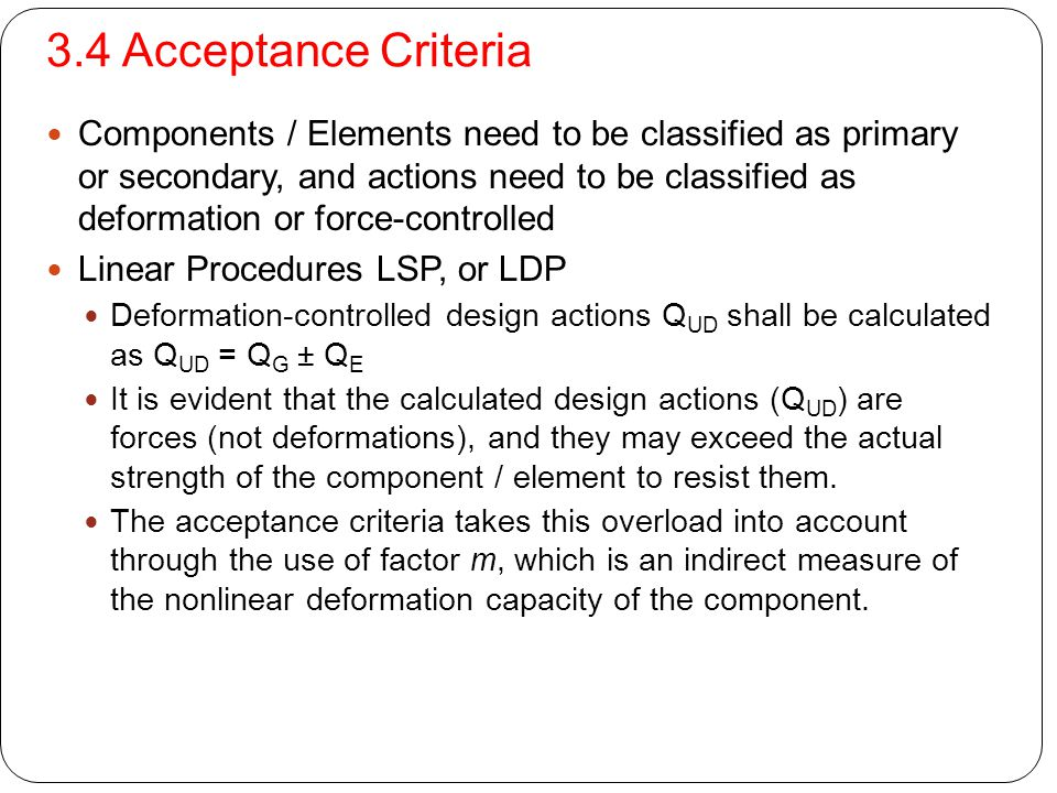 3.4 Acceptance Criteria Components / Elements need to be classified as primary or secondary, and actions need to be classified as deformation or force