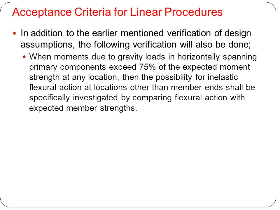 Acceptance Criteria for Linear Procedures In addition to the earlier mentioned verification of design assumptions, the following verification will als