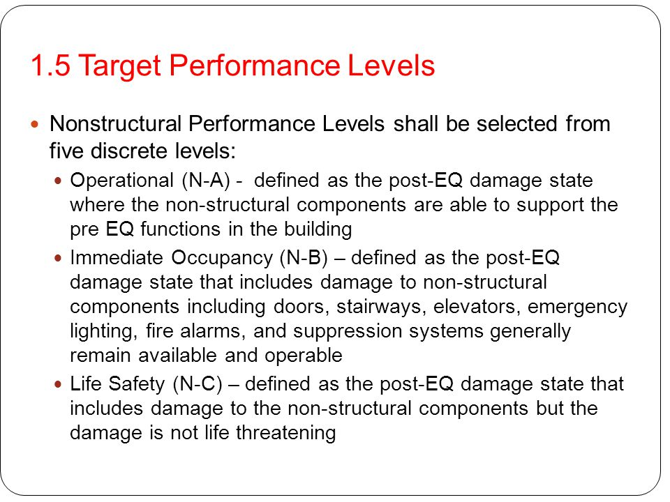 Nonstructural Performance Levels shall be selected from five discrete levels: Operational (N-A) - defined as the post-EQ damage state where the non-st