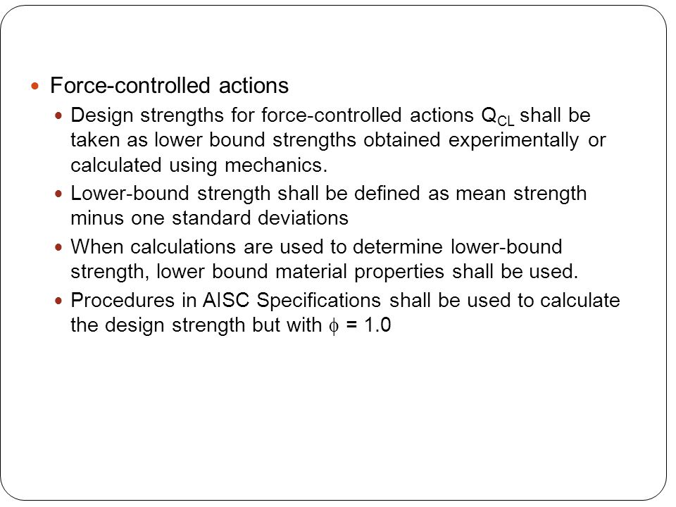 Force-controlled actions Design strengths for force-controlled actions Q CL shall be taken as lower bound strengths obtained experimentally or calcula