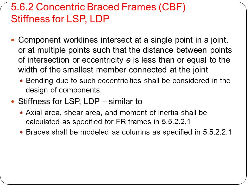 5.6.2 Concentric Braced Frames (CBF) Stiffness for LSP, LDP Component worklines intersect at a single point in a joint, or at multiple points such tha