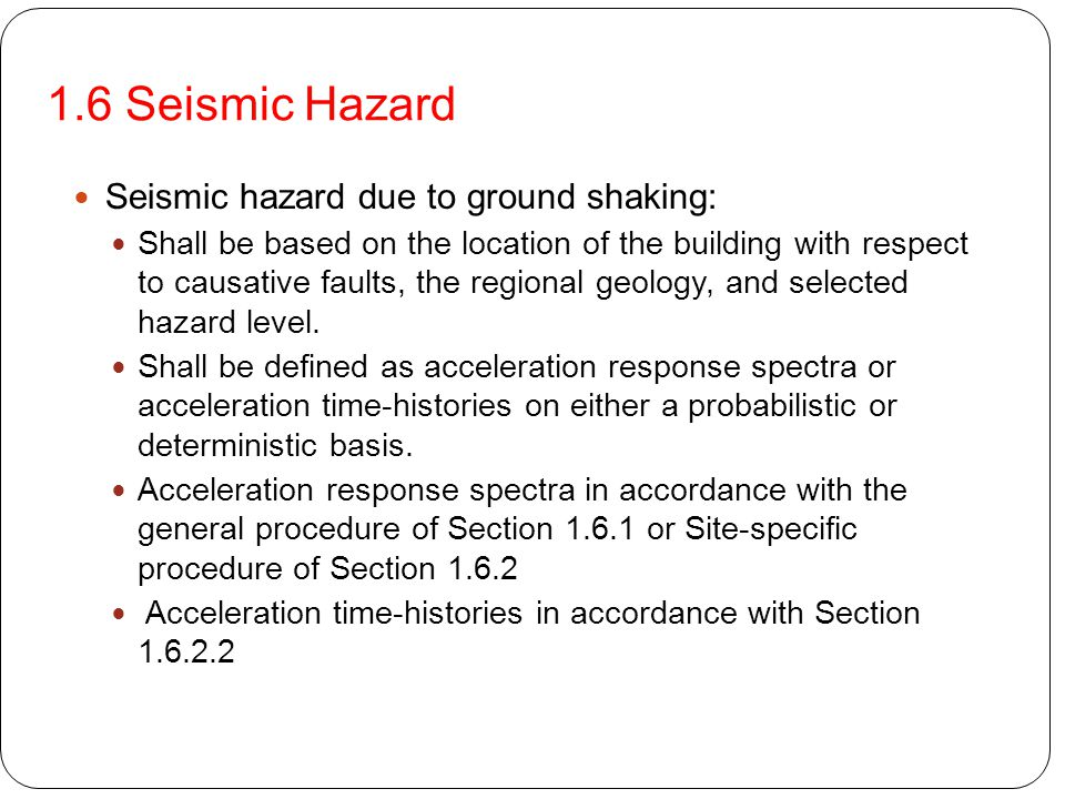 Seismic hazard due to ground shaking: Shall be based on the location of the building with respect to causative faults, the regional geology, and selec