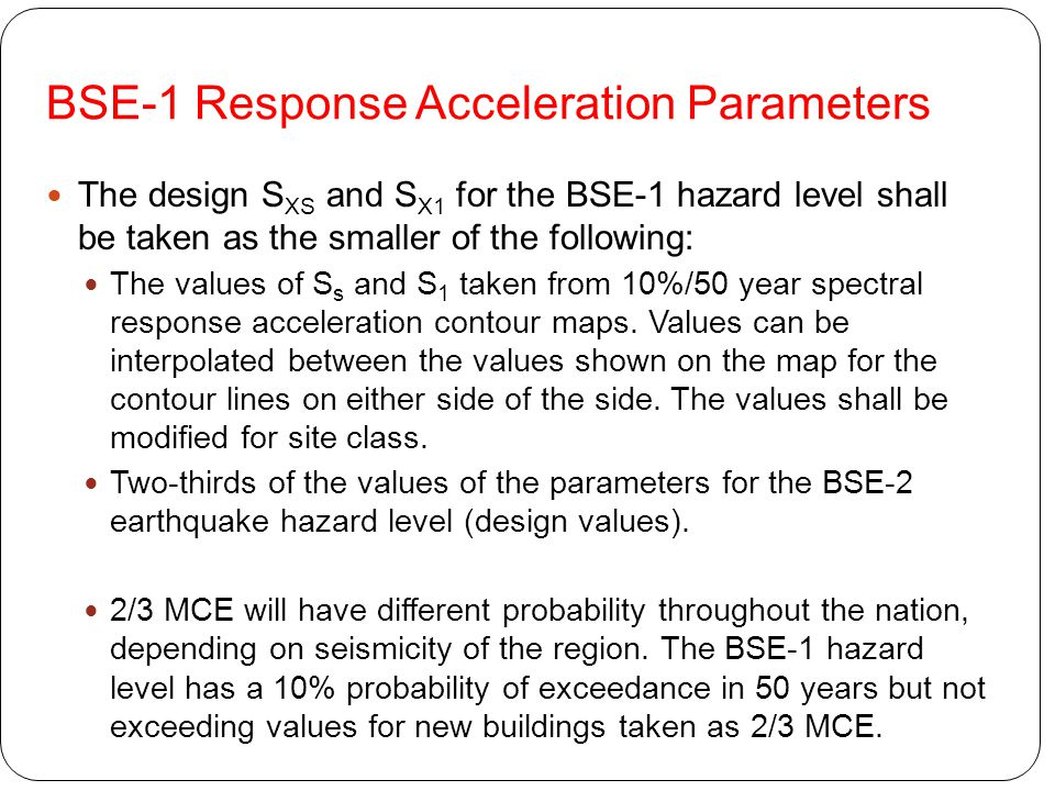 BSE-1 Response Acceleration Parameters The design S XS and S X1 for the BSE-1 hazard level shall be taken as the smaller of the following: The values