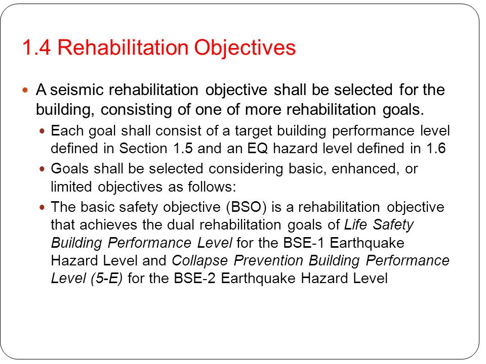 Chapter 2 – General Requirements 2.1 Scope -General requirements for data collection, analysis procedures, methods, and strategies for design of seismic rehabilitation projects.