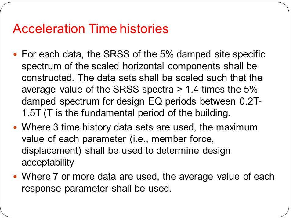 Acceleration Time histories For each data, the SRSS of the 5% damped site specific spectrum of the scaled horizontal components shall be constructed.