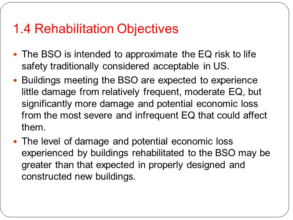 Rehabilitation Strategies (5) Mass Reduction – may be an effective rehabilitation strategy if the results of a seismic evaluation show deficiencies attributable to excessive building mass, global structural flexibility, or weakness.