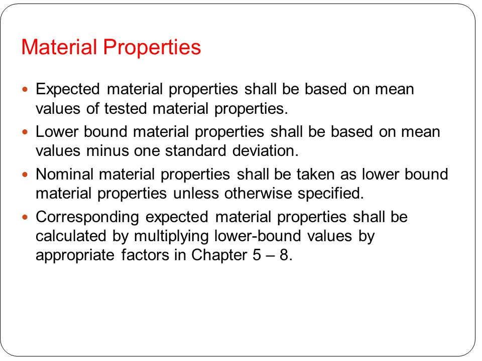 Material Properties Expected material properties shall be based on mean values of tested material properties. Lower bound material properties shall be