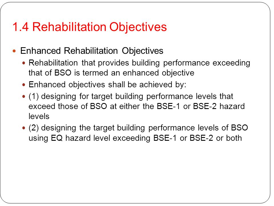 1.4 Rehabilitation Objectives Enhanced Rehabilitation Objectives Rehabilitation that provides building performance exceeding that of BSO is termed an