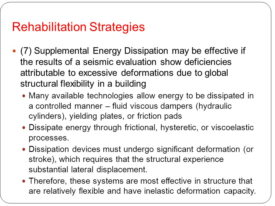 Rehabilitation Strategies (7) Supplemental Energy Dissipation may be effective if the results of a seismic evaluation show deficiencies attributable t