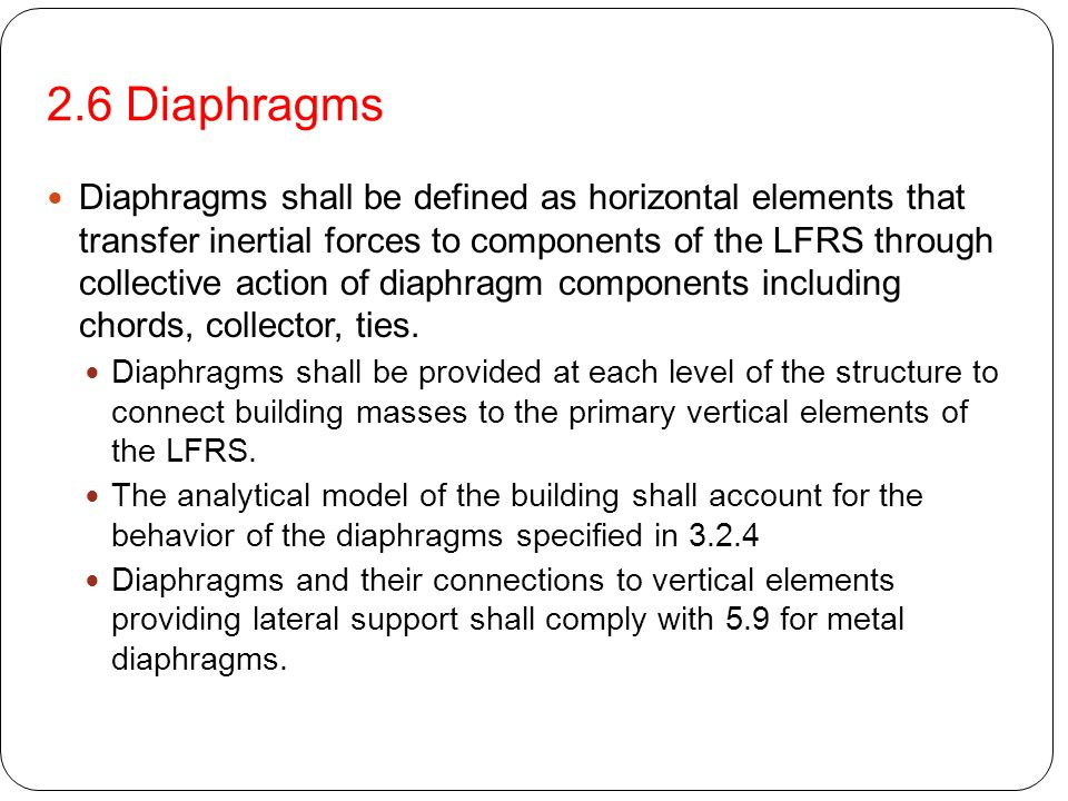 2.6 Diaphragms Diaphragms shall be defined as horizontal elements that transfer inertial forces to components of the LFRS through collective action of