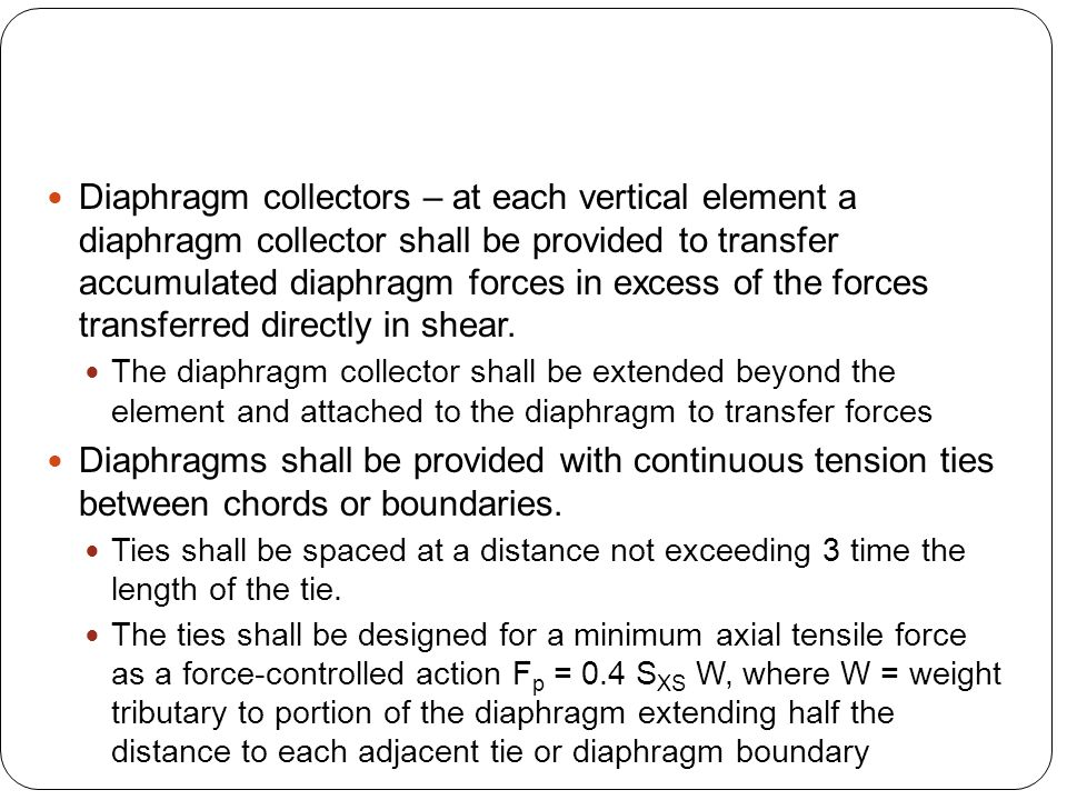 Diaphragm collectors – at each vertical element a diaphragm collector shall be provided to transfer accumulated diaphragm forces in excess of the forc