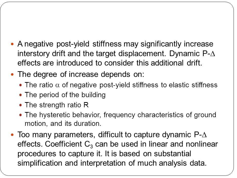 A negative post-yield stiffness may significantly increase interstory drift and the target displacement. Dynamic P-  effects are introduced to consid