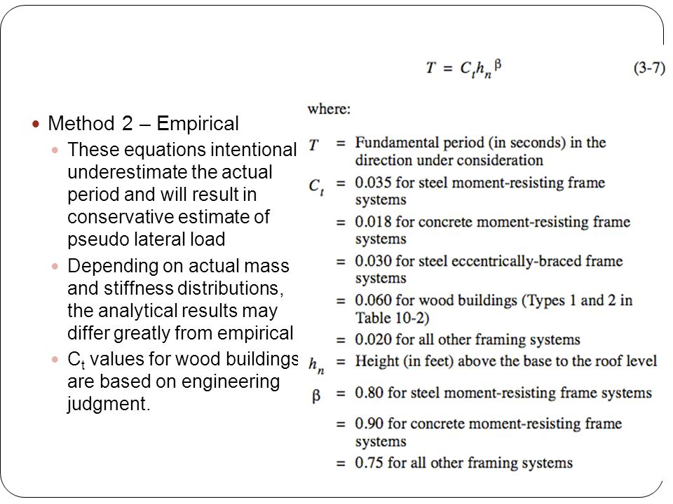 Method 2 – Empirical These equations intentionally underestimate the actual period and will result in conservative estimate of pseudo lateral load Dep