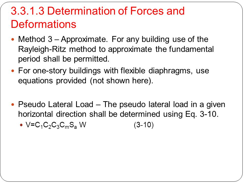 3.3.1.3 Determination of Forces and Deformations Method 3 – Approximate. For any building use of the Rayleigh-Ritz method to approximate the fundament