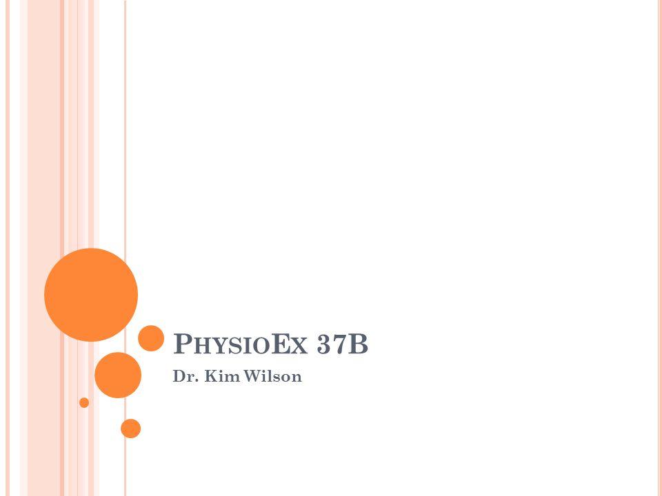 P HYSIO E X 37B Dr. Kim Wilson