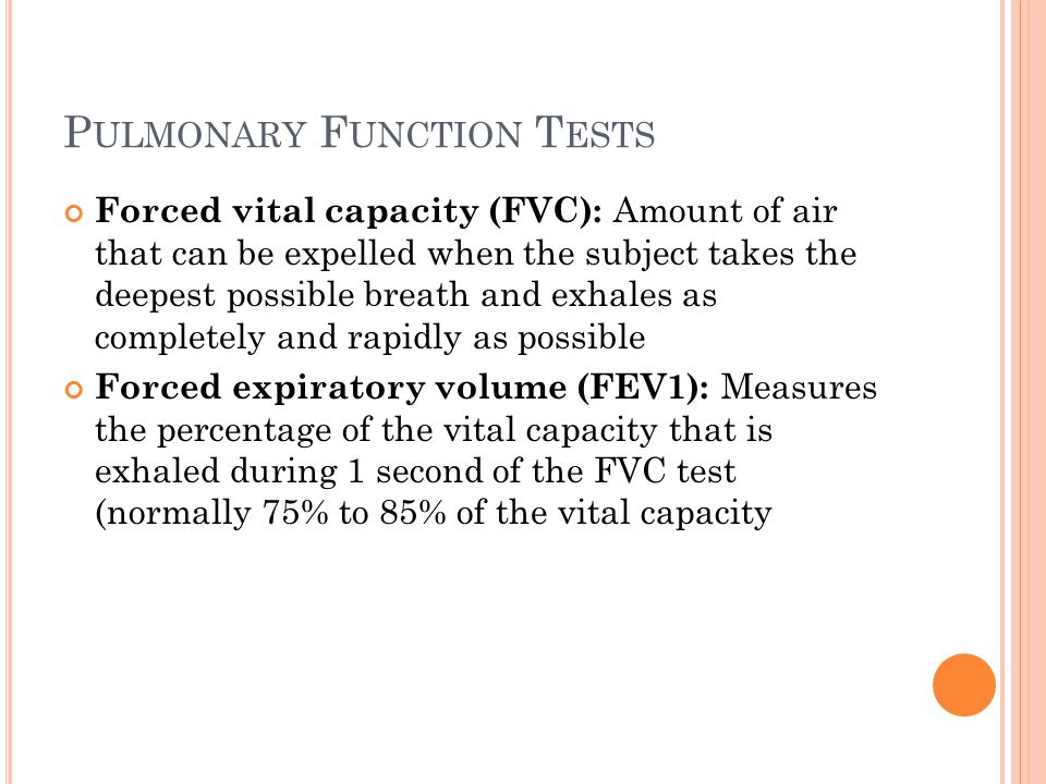 P ULMONARY F UNCTION T ESTS Forced vital capacity (FVC): Amount of air that can be expelled when the subject takes the deepest possible breath and exh
