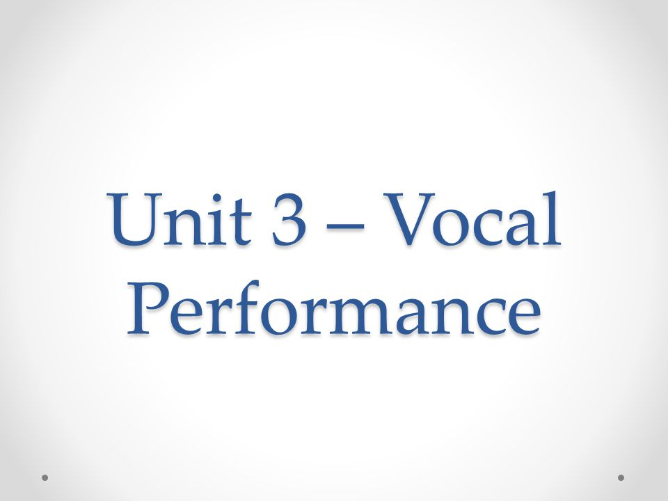 Unit 3 – Vocal Performance