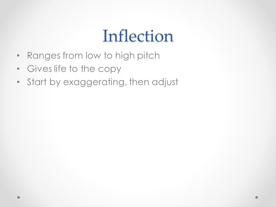 Inflection Ranges from low to high pitch Gives life to the copy Start by exaggerating, then adjust