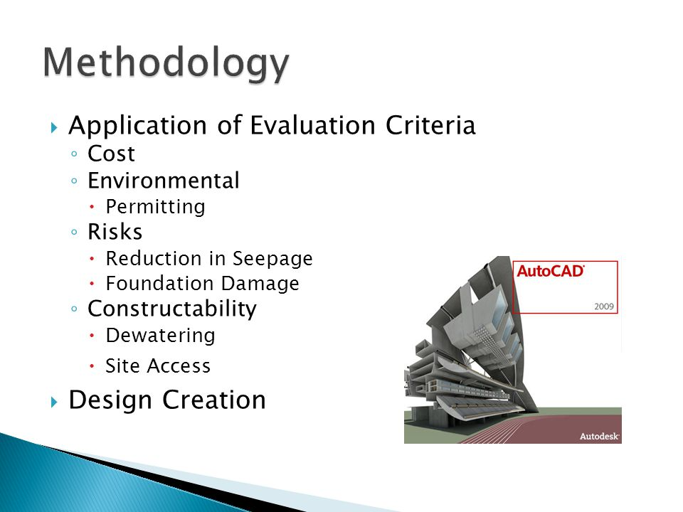  Application of Evaluation Criteria ◦ Cost ◦ Environmental  Permitting ◦ Risks  Reduction in Seepage  Foundation Damage ◦ Constructability  Dewatering  Site Access  Design Creation