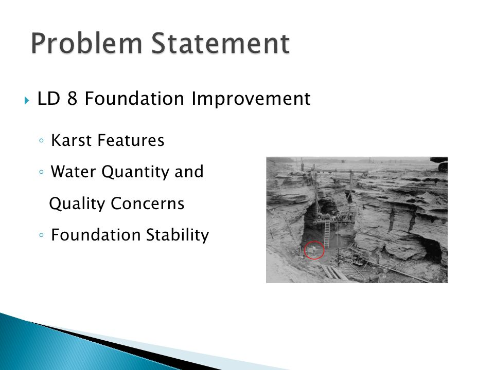  LD 8 Foundation Improvement ◦ Karst Features ◦ Water Quantity and Quality Concerns ◦ Foundation Stability