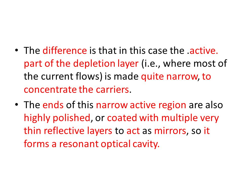 The difference is that in this case the.active. part of the depletion layer (i.e., where most of the current flows) is made quite narrow, to concentra