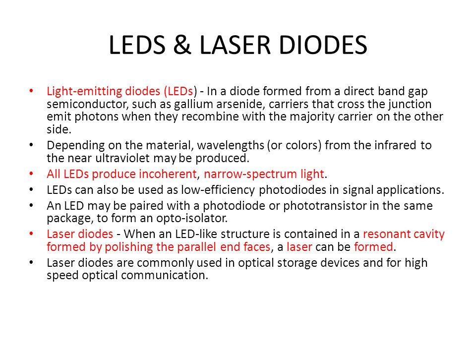 LEDS & LASER DIODES Light-emitting diodes (LEDs) - In a diode formed from a direct band gap semiconductor, such as gallium arsenide, carriers that cro