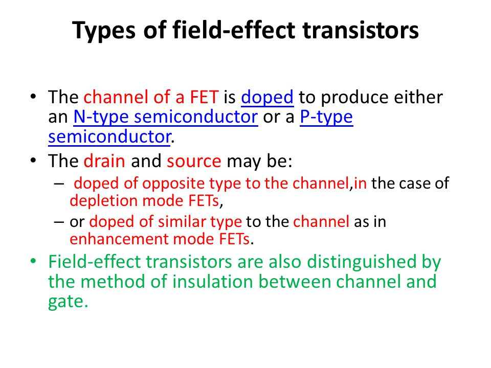 Types of field-effect transistors The channel of a FET is doped to produce either an N-type semiconductor or a P-type semiconductor.dopedN-type semico