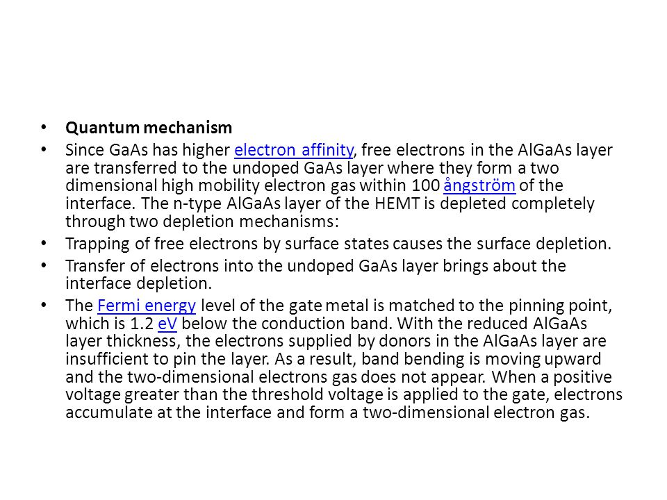 Quantum mechanism Since GaAs has higher electron affinity, free electrons in the AlGaAs layer are transferred to the undoped GaAs layer where they for