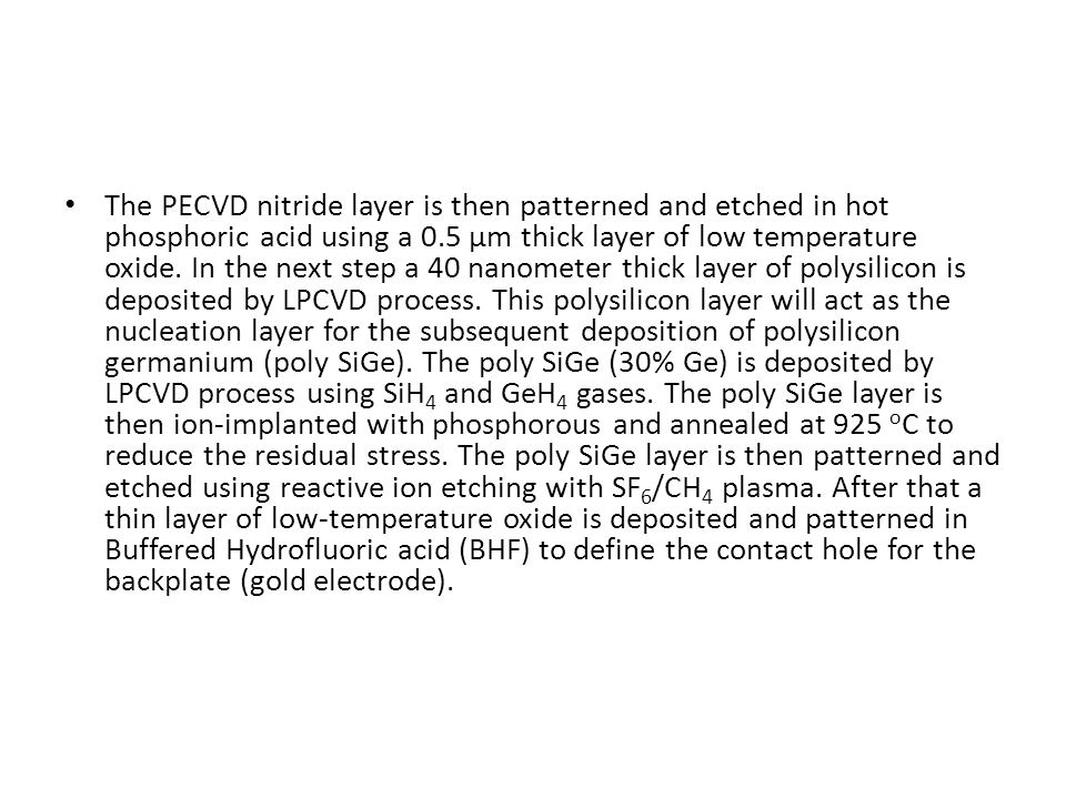 The PECVD nitride layer is then patterned and etched in hot phosphoric acid using a 0.5 μm thick layer of low temperature oxide. In the next step a 40