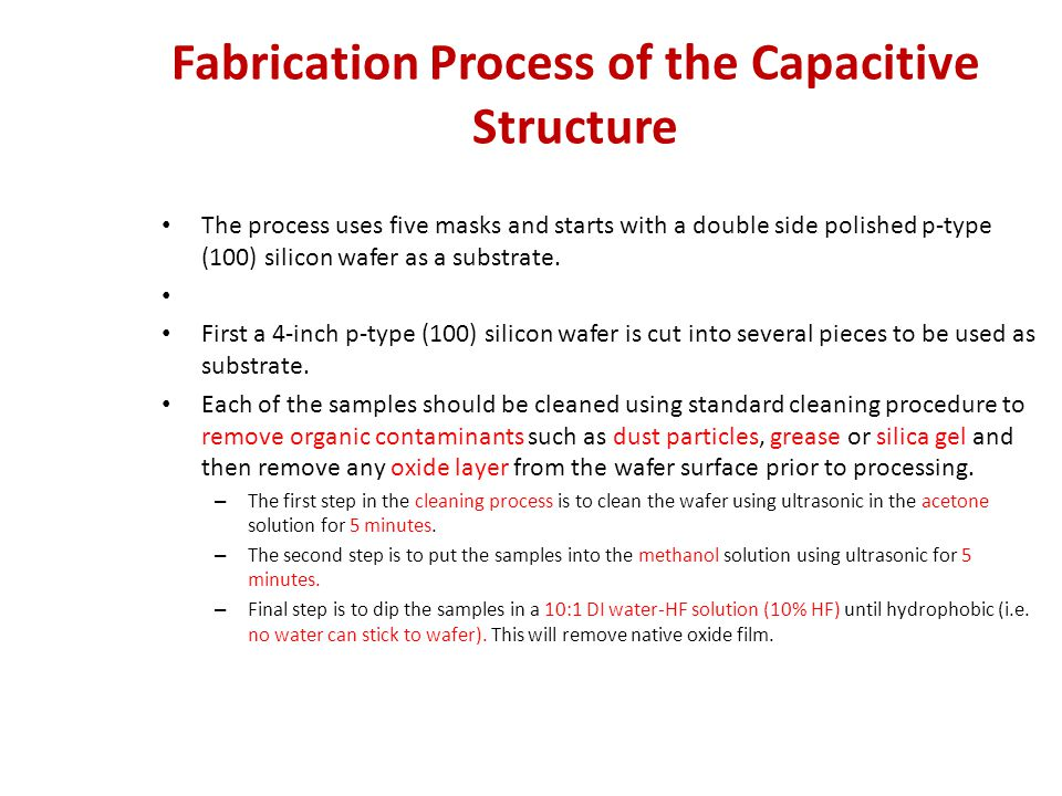Fabrication Process of the Capacitive Structure The process uses five masks and starts with a double side polished p-type (100) silicon wafer as a sub
