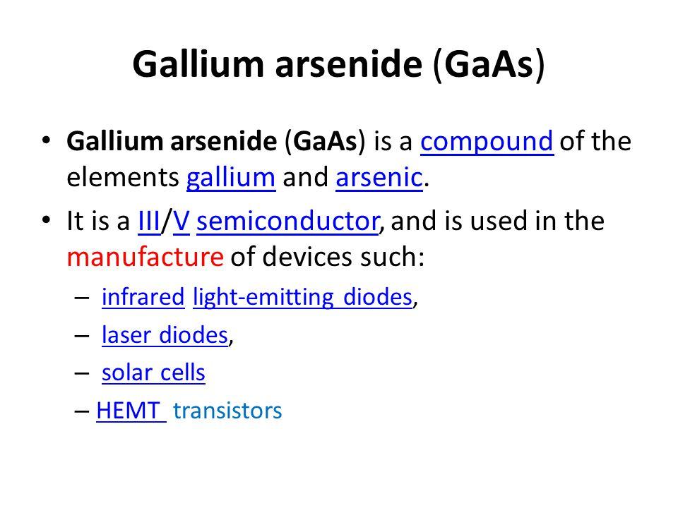 Gallium arsenide (GaAs) Gallium arsenide (GaAs) is a compound of the elements gallium and arsenic.compoundgalliumarsenic It is a III/V semiconductor,