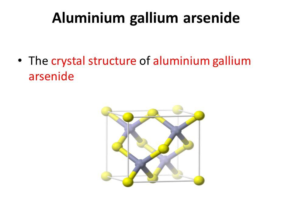 Aluminium gallium arsenide The crystal structure of aluminium gallium arsenide