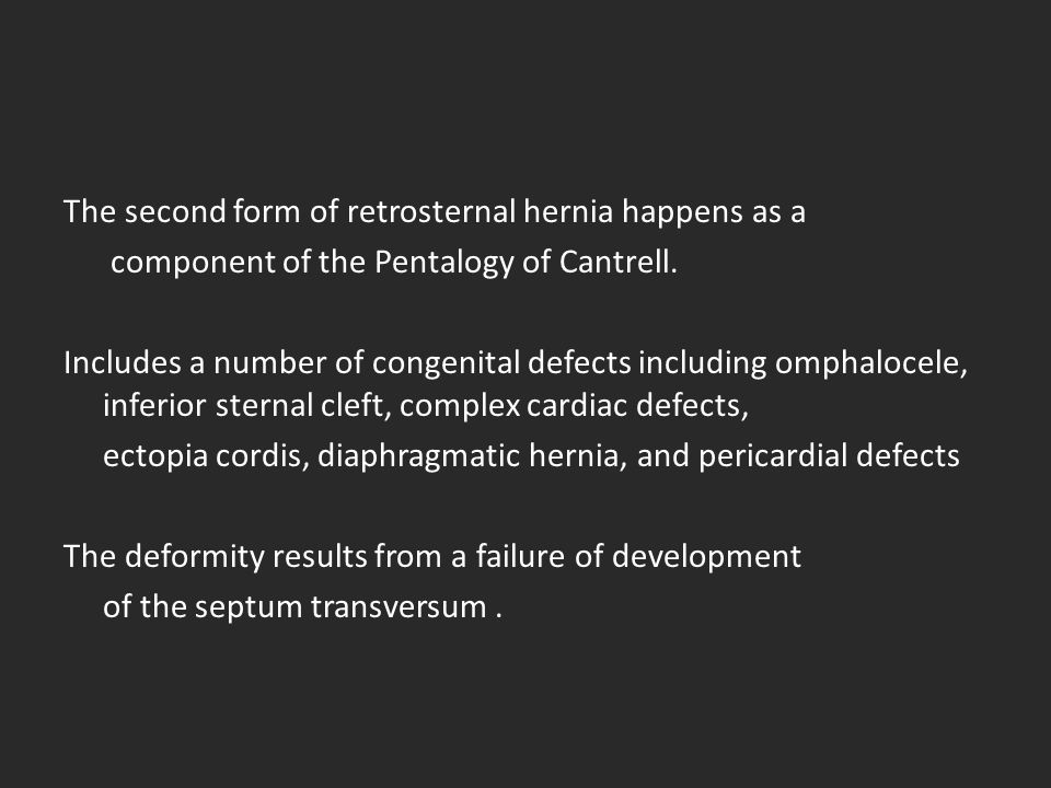 The second form of retrosternal hernia happens as a component of the Pentalogy of Cantrell. Includes a number of congenital defects including omphaloc