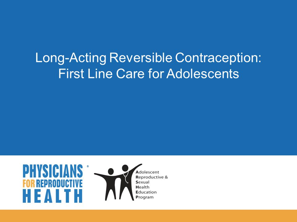  Long-Acting Reversible Contraception: First Line Care for Adolescents