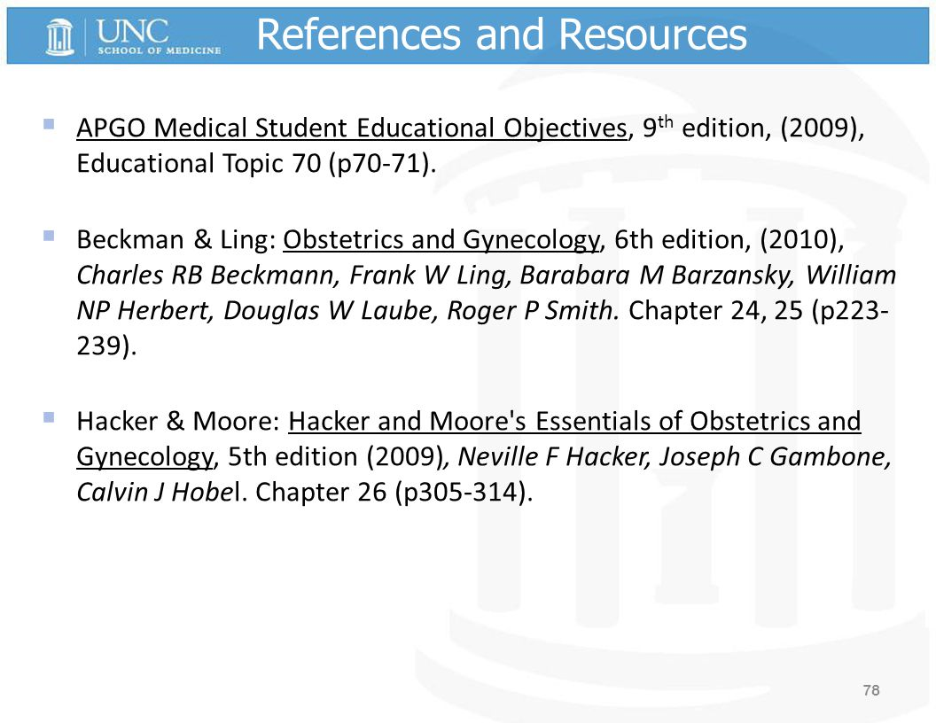 References and Resources  APGO Medical Student Educational Objectives, 9 th edition, (2009), Educational Topic 70 (p70-71).