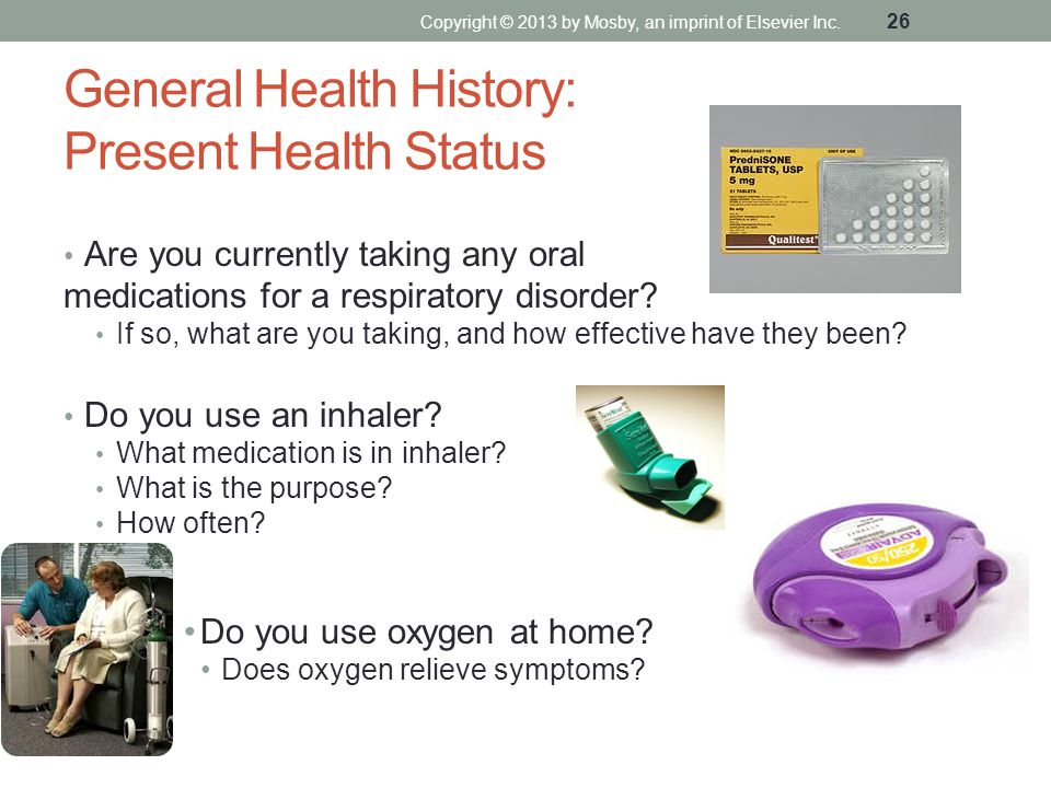 General Health History: Present Health Status Are you currently taking any oral medications for a respiratory disorder? If so, what are you taking, an