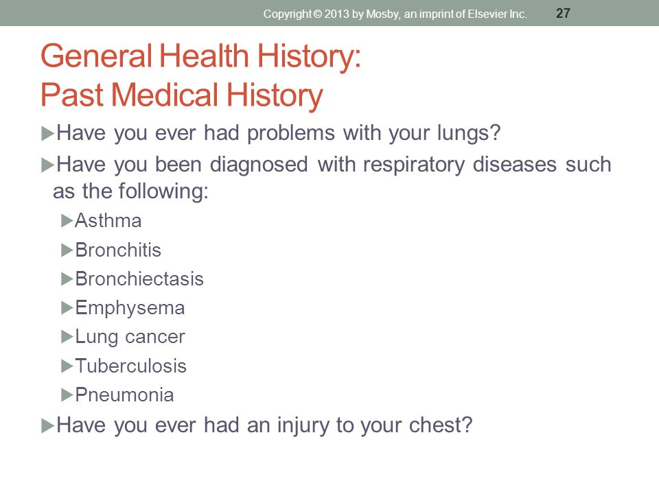 General Health History: Past Medical History  Have you ever had problems with your lungs?  Have you been diagnosed with respiratory diseases such as